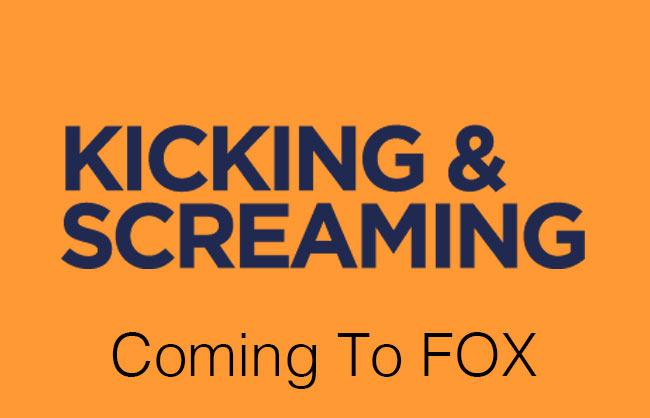 Kicking & Screaming - Coming to FOX
